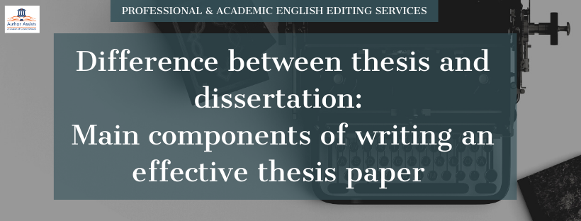 Difference between thesis and dissertation: Main components of writing an effective thesis paper